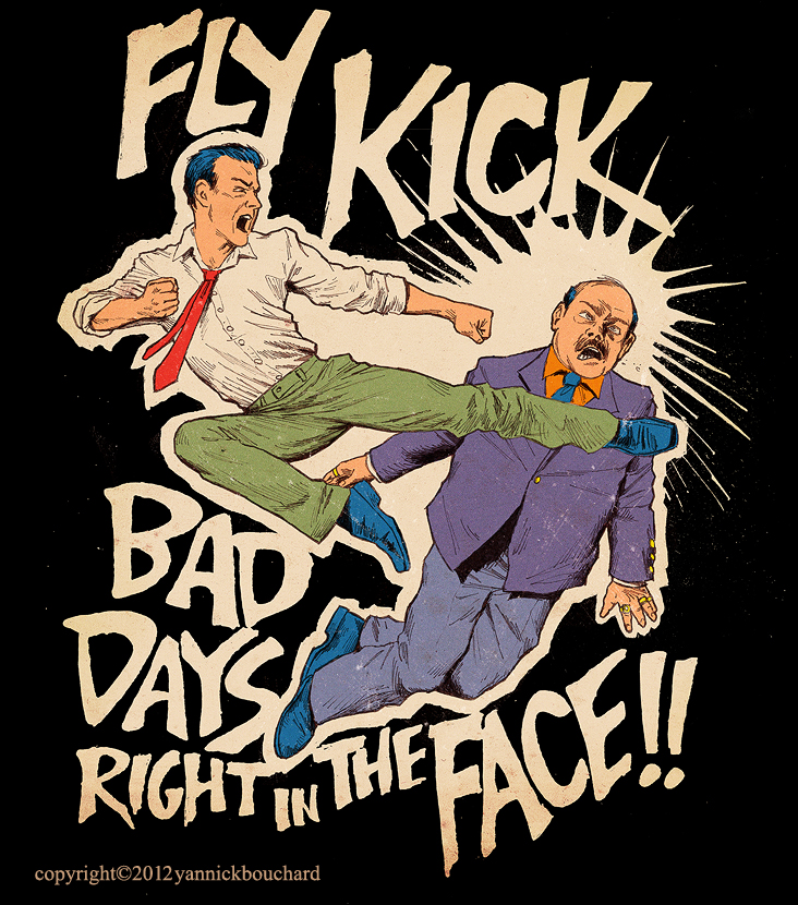 Fly Kick Bad Days Right In The Face By Yannickbouchard On Deviantart