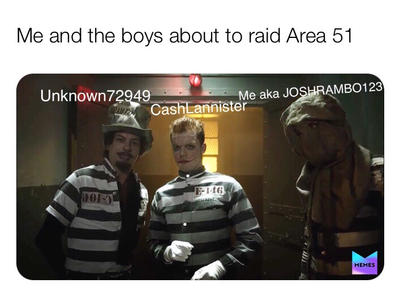 Me and the boys about to raid Area 51