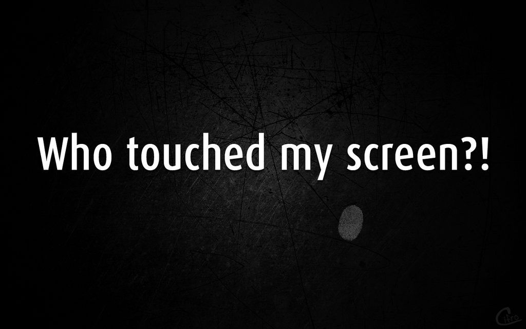 Who touched my screen??? by Cifro