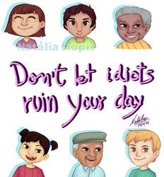Don't let idiots ruin your day by Zefiracks