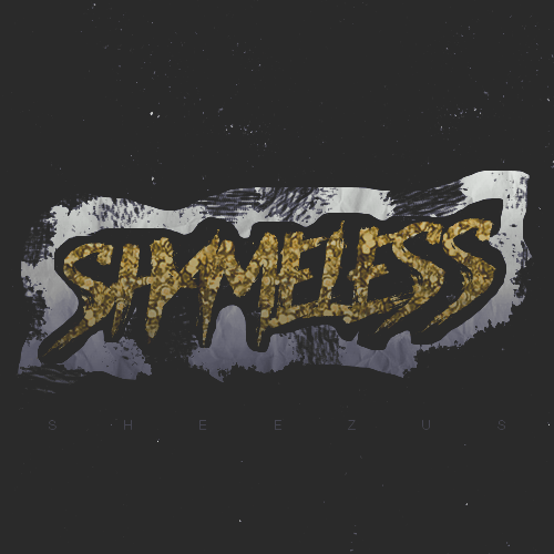 SHAMELESS /PSD ALBUM/ by Sheezus