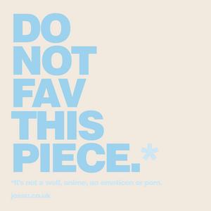 Do Not Fav This Piece.