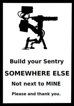BUILD YOUR SENTRY SOMEWHERE ELSE