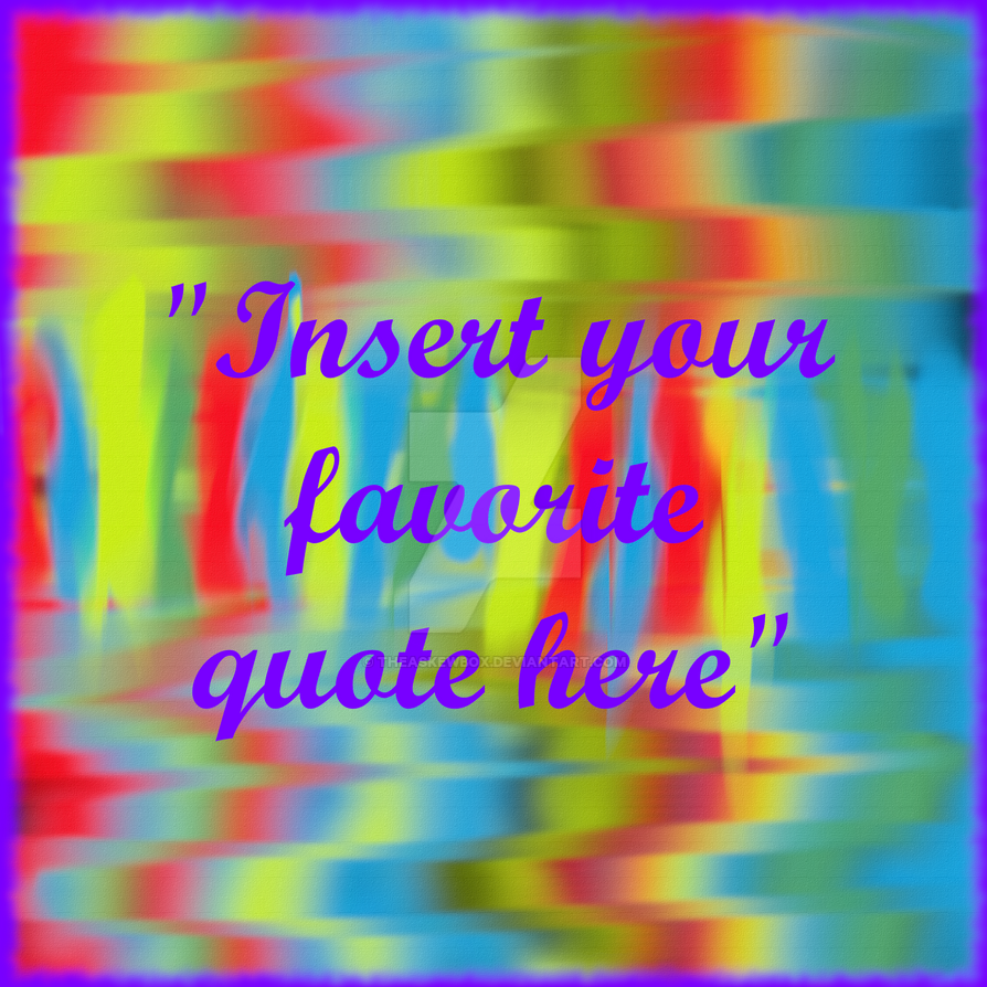 Blurred colors with personalized quote by TheAskewBox