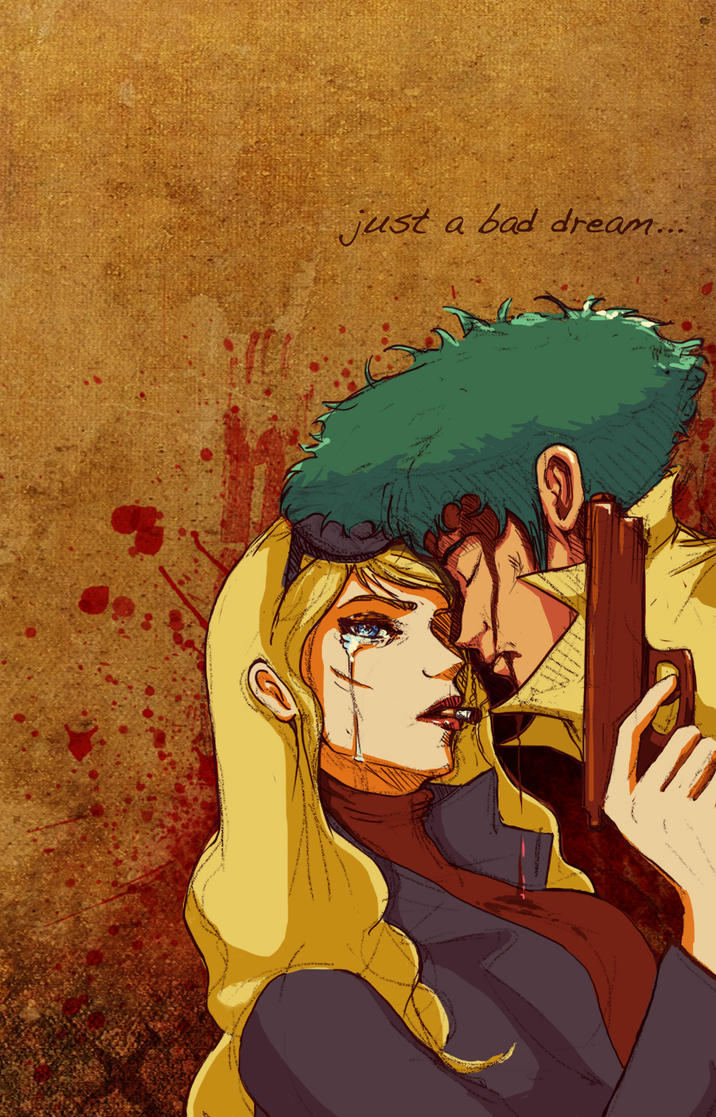 Cowboy Bebop - Just a bad dream by burcuaycan