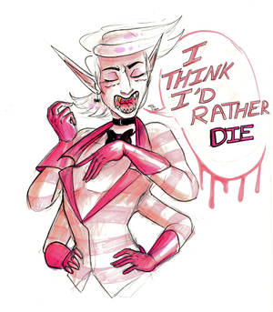 I Think I'd Rather Die!