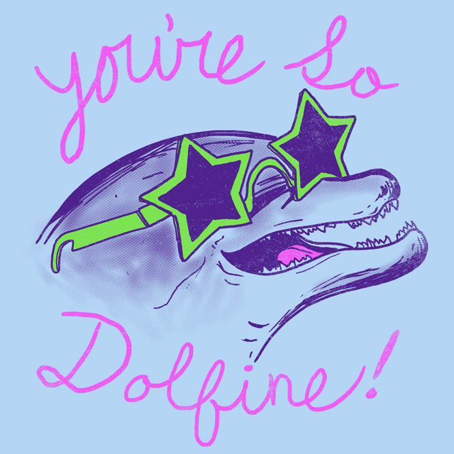 Youre So Dolfine! by HillaryWhiteRabbit