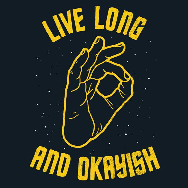 Live Long And Okayish by HillaryWhiteRabbit