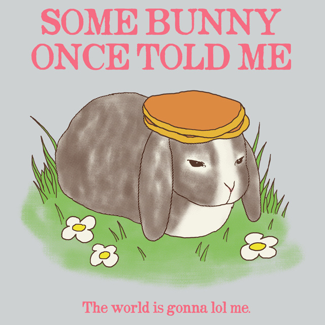 Some Bunny Once Told Me by HillaryWhiteRabbit