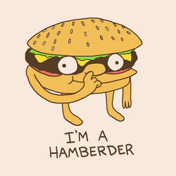 I'm A Hamberder by HillaryWhiteRabbit