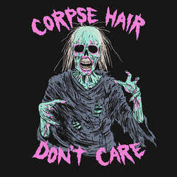 Corpse Hair Don't Care by HillaryWhiteRabbit
