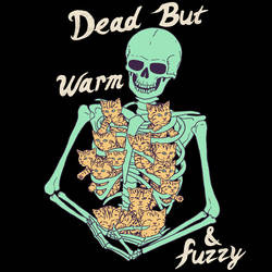 Dead But Warm and Fuzzy