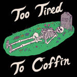 Too Tired To Coffin