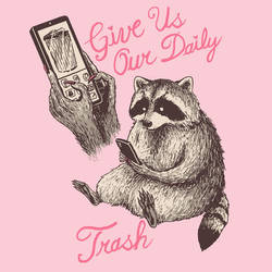Give Us Our Daily Trash
