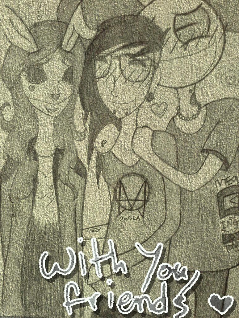 With You, Friends by omigashezzamyra