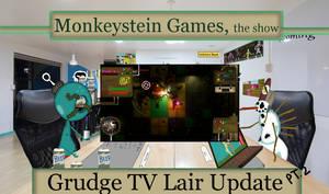 Monkeystein Games, the show: Grudge TV Lair Update