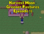 Harvest Moon - Greener Pastures Episode 13 by AngelCou