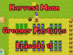 Harvest Moon - Greener Pastures Episode 15 by AngelCou