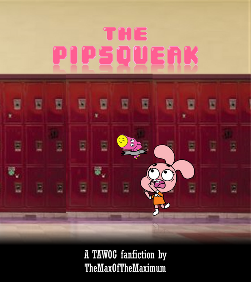 TAWOG Fanfiction - The Pipsqueak by TheMaxOfTheMaximum on
