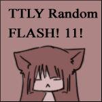 : TTLY Random FLASH :