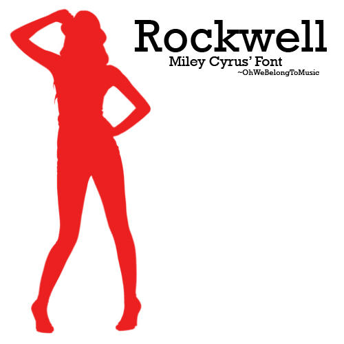 Miley Cyrus' Font - Rockwell by OhWeBelongToMusic on ...