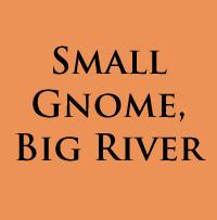 Small Gnome, Big River