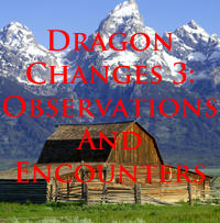 Dragon Changes 3: Observations and Encounters