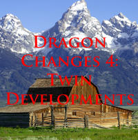 Dragon Changes 4: Twin Developments