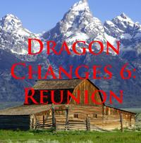 Dragon Changes 6: Reunion
