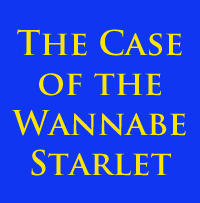 The Case of the Wannabe Starlet