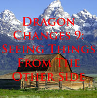 Dragon Changes 9: Seeing Things From The Other Sid