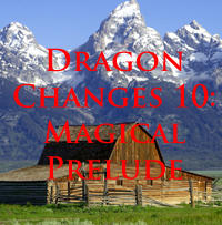 Dragon Changes 10: Magical Prelude