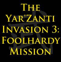 The Yar'Zanti Invasion 3: Foolhardy Mission