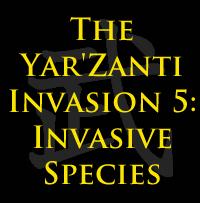 The Yar'Zanti Invasion 5: Invasive Species by brothejr