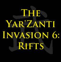The Yar'Zanti Invasion 6: Rifts