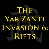 The Yar'Zanti Invasion 6: Rifts by brothejr