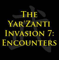 The Yar'Zanti Invasion 7: Encounters