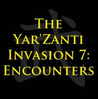 The Yar'Zanti Invasion 7: Encounters by brothejr