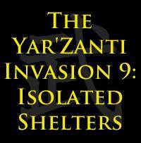 The Yar'Zanti Invasion 9: Isolated Shelters