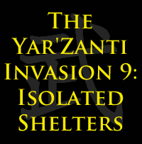 The Yar'Zanti Invasion 9: Isolated Shelters by brothejr