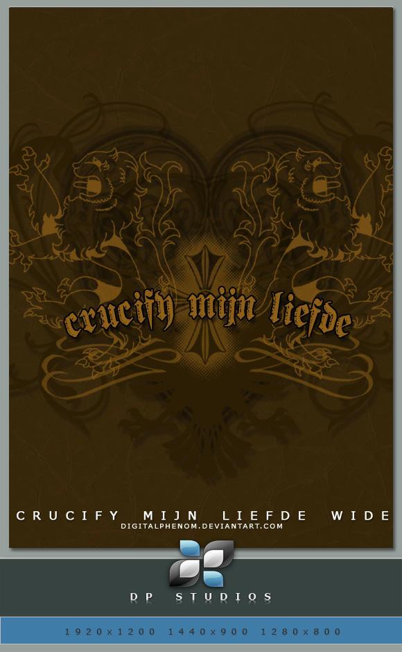 Crucify Mijn Liefde Wide by DigitalPhenom