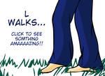 L walks...