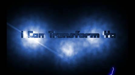 I can Transform Ya ( Video )