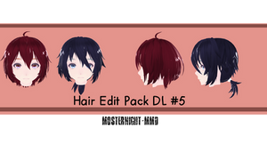 Hair Edit Pack Dl! #5 // By-MosterNight-MMD