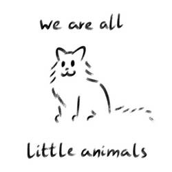we are all little animals [ani]