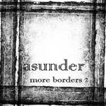 More borders 2 - Asunder