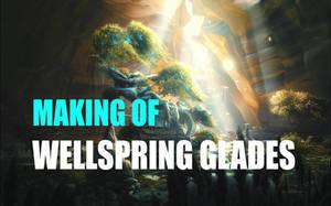 Making of: Wellspring Glades