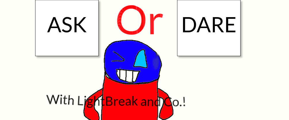 Ask or Dare with LightBreak and Co.!