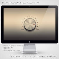 Turn It to The Max by Natsum-i