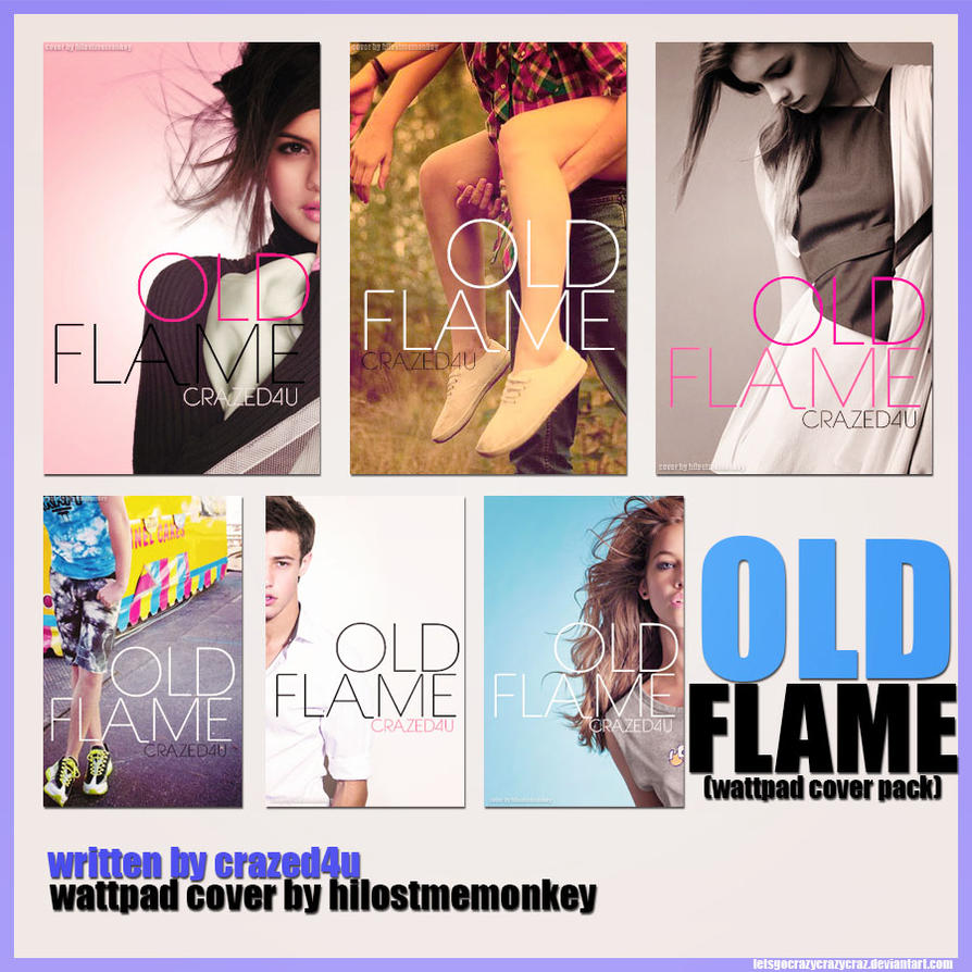 Wattpad Book Cover Download : Old flame wattpad cover pack by letsgocrazycrazycraz on